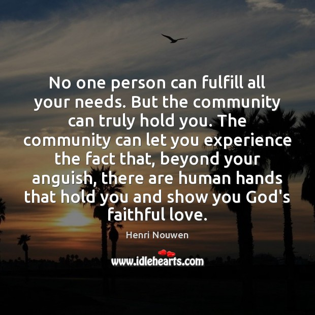 No one person can fulfill all your needs. But the community can Henri Nouwen Picture Quote