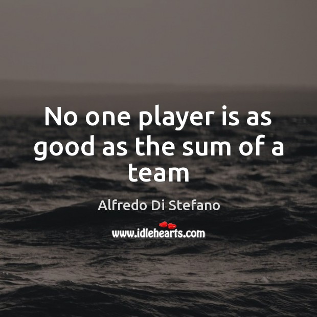 Image, No one player is as good as the sum of a team