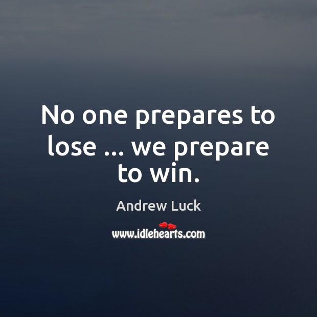 Image, No one prepares to lose … we prepare to win.