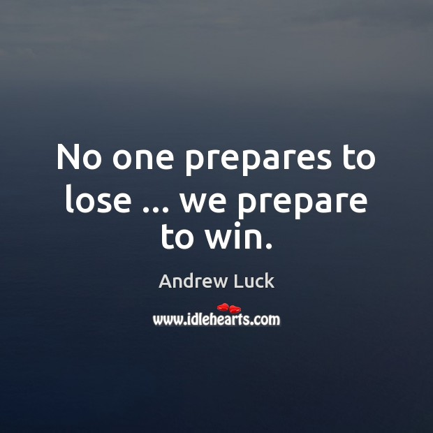 No one prepares to lose … we prepare to win. Image