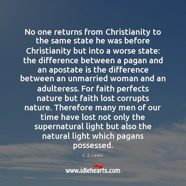 No one returns from Christianity to the same state he was before C. S. Lewis Picture Quote
