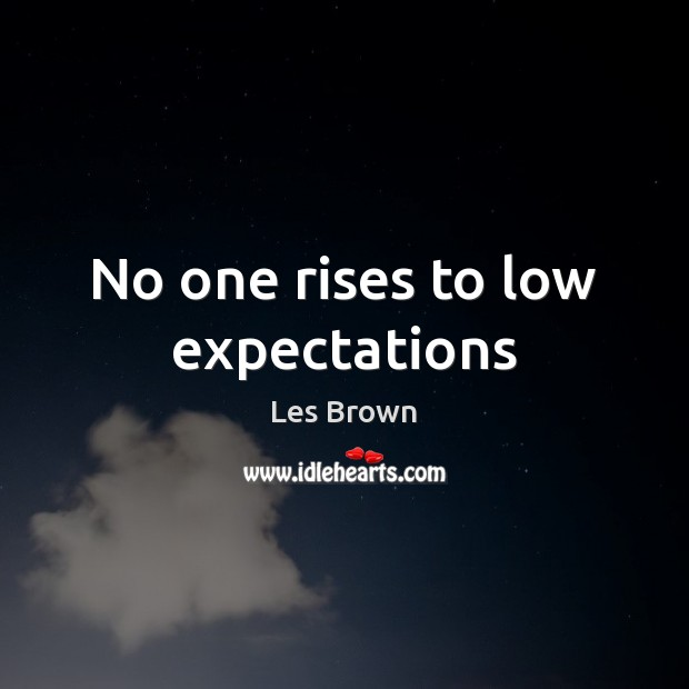 No one rises to low expectations Les Brown Picture Quote