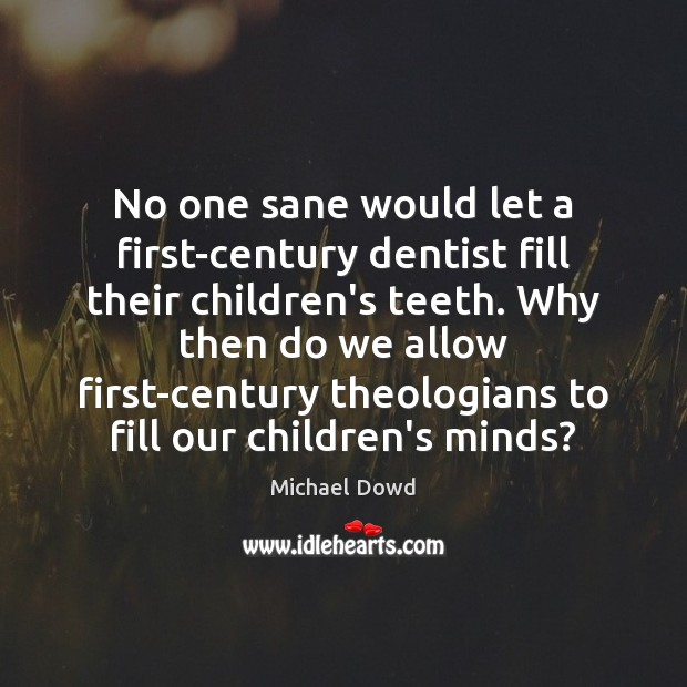 No one sane would let a first-century dentist fill their children's teeth. Image