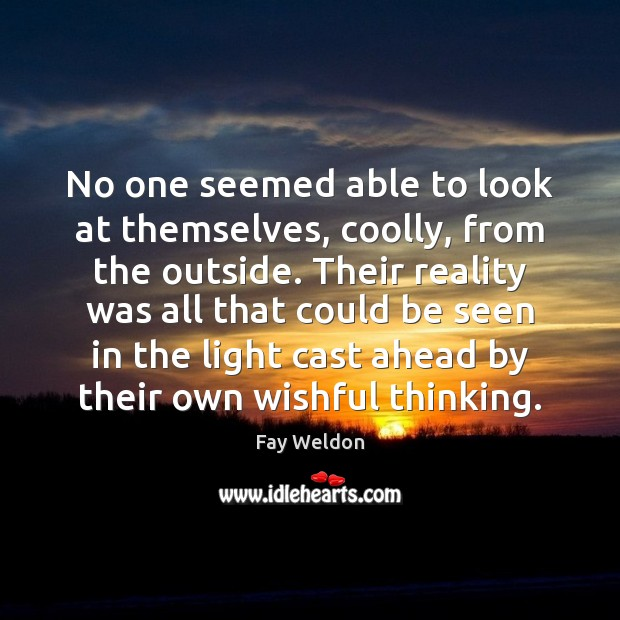 No one seemed able to look at themselves, coolly, from the outside. Image