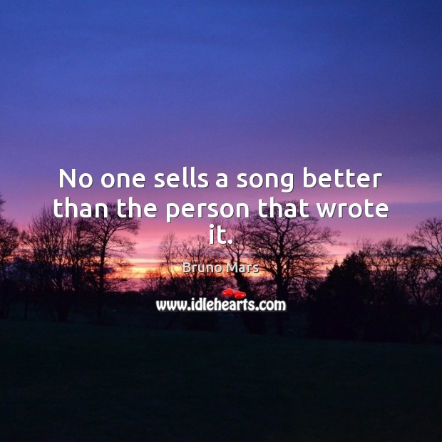 No one sells a song better than the person that wrote it. Image