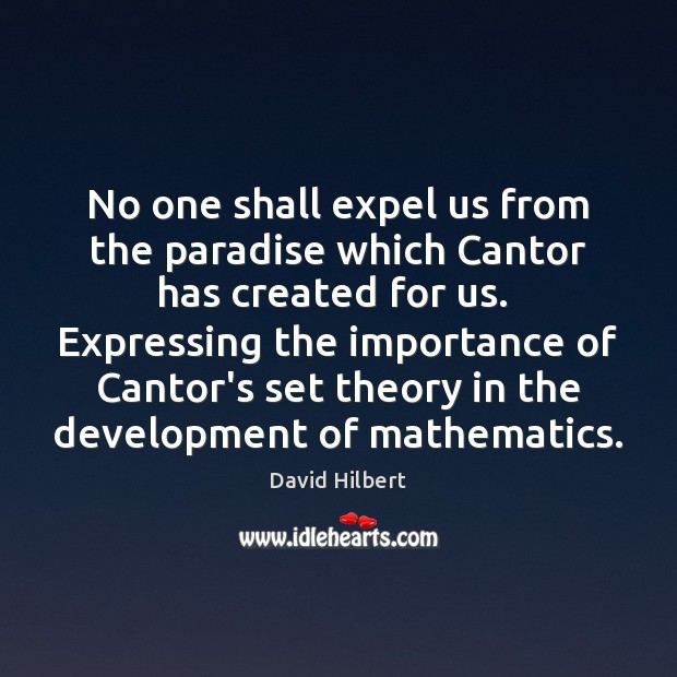 No one shall expel us from the paradise which Cantor has created David Hilbert Picture Quote