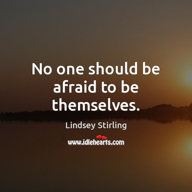 No one should be afraid to be themselves. Image