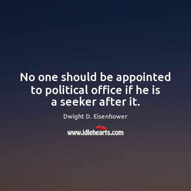 Image, No one should be appointed to political office if he is a seeker after it.