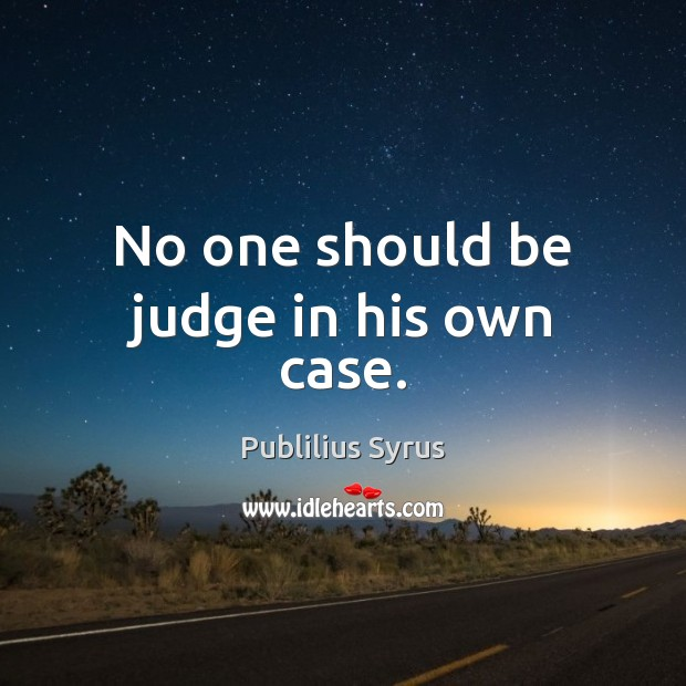 Image, No one should be judge in his own case.
