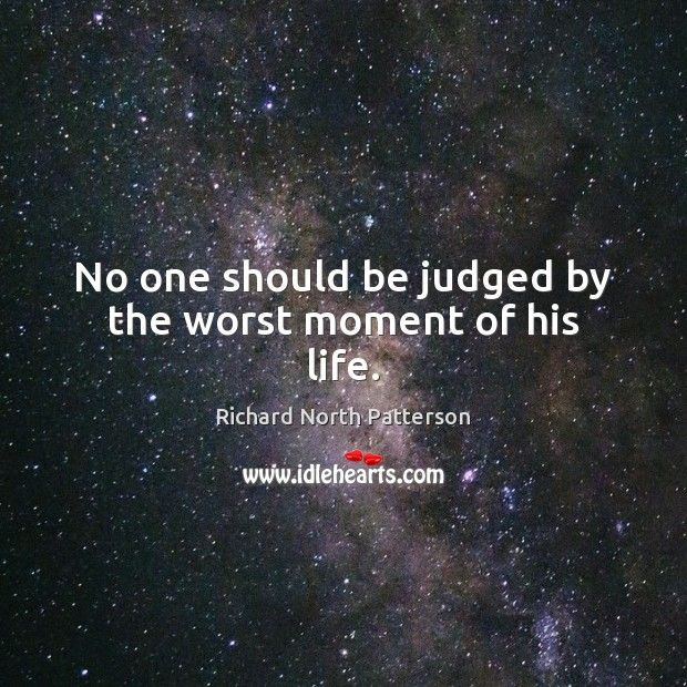 No one should be judged by the worst moment of his life. Image