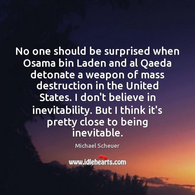 No one should be surprised when Osama bin Laden and al Qaeda Michael Scheuer Picture Quote
