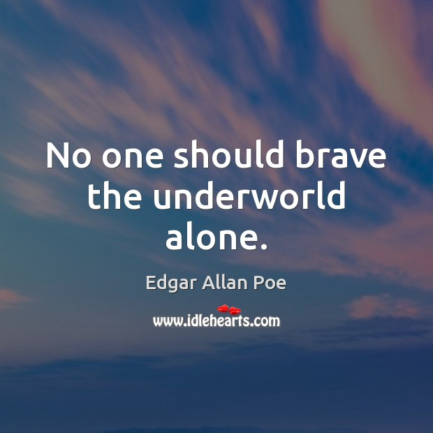 Image, No one should brave the underworld alone.