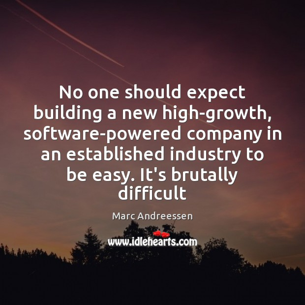 No one should expect building a new high-growth, software-powered company in an Marc Andreessen Picture Quote