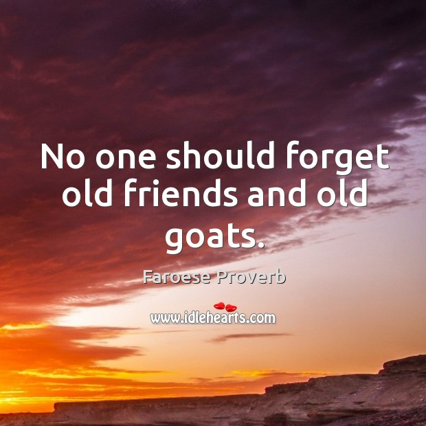 No one should forget old friends and old goats. Faroese Proverbs Image