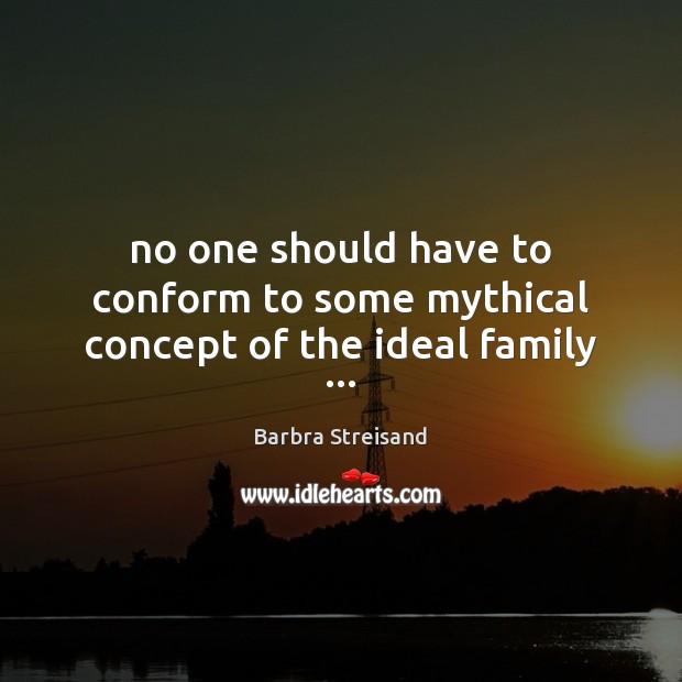 Image, No one should have to conform to some mythical concept of the ideal family …