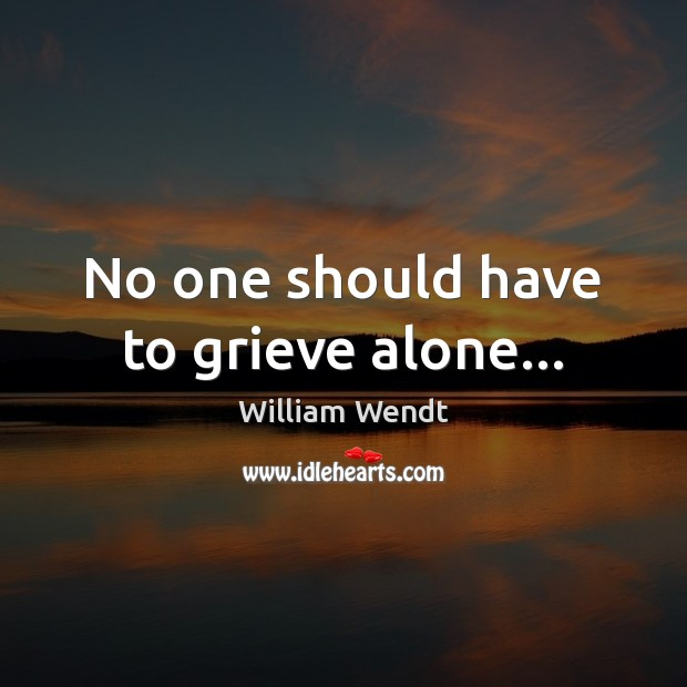 No one should have to grieve alone… Image