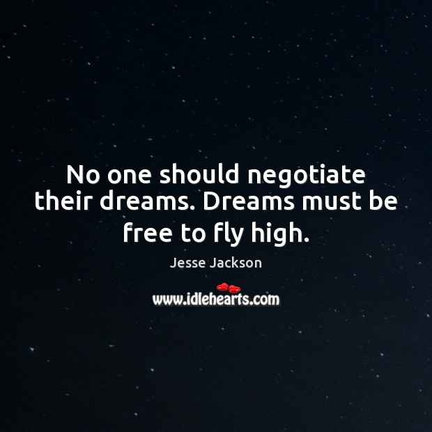 No one should negotiate their dreams. Dreams must be free to fly high. Image