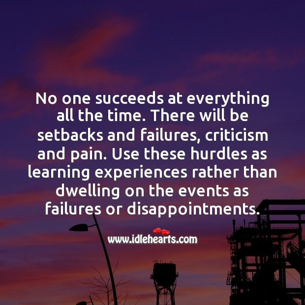 No one succeeds at everything all the time. Positive Quotes Image