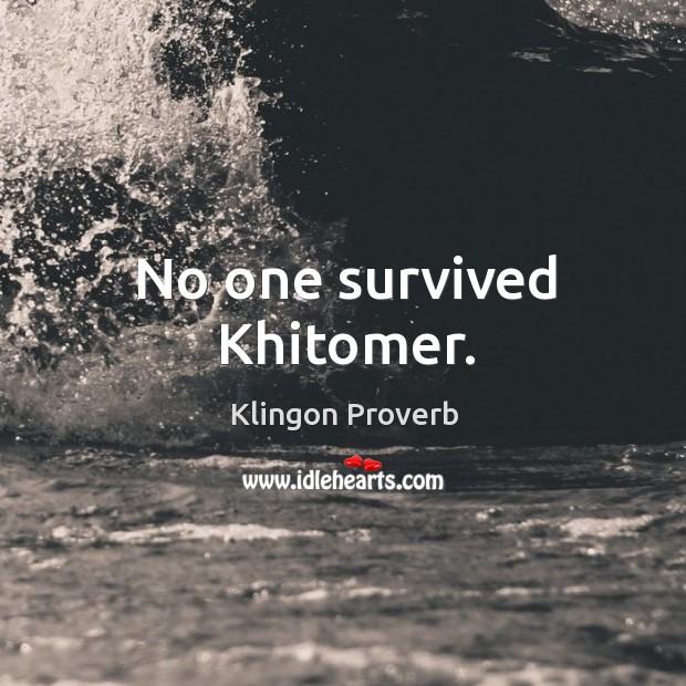 No one survived khitomer. Klingon Proverbs Image