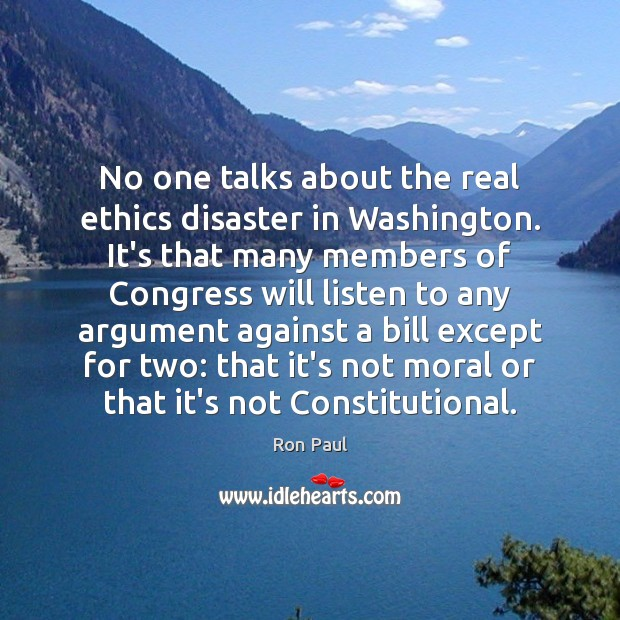 No one talks about the real ethics disaster in Washington. It's that Ron Paul Picture Quote