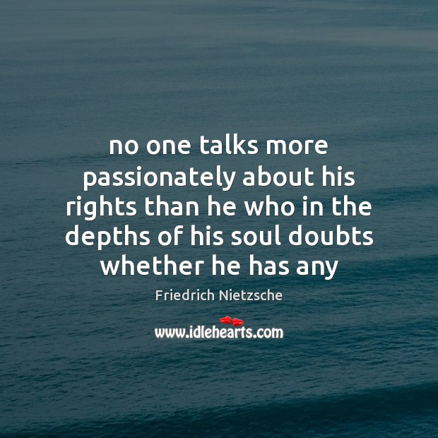 No one talks more passionately about his rights than he who in Image
