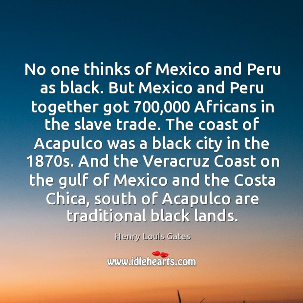 Image, No one thinks of Mexico and Peru as black. But Mexico and