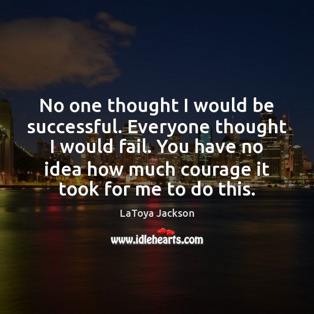 No one thought I would be successful. Everyone thought I would fail. LaToya Jackson Picture Quote