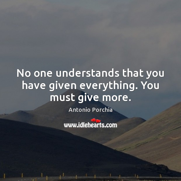 Image, No one understands that you have given everything. You must give more.