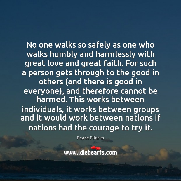 No one walks so safely as one who walks humbly and harmlessly Peace Pilgrim Picture Quote