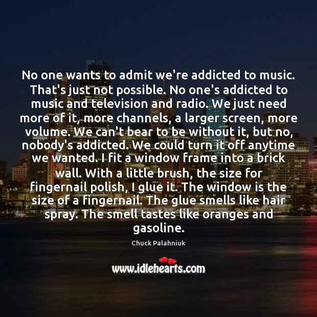 Image, No one wants to admit we're addicted to music. That's just not