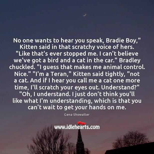 "Image, No one wants to hear you speak, Bradie Boy,"" Kitten said in"