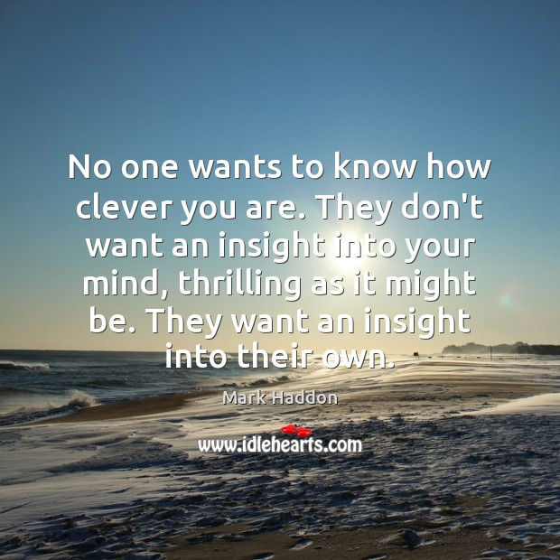 No one wants to know how clever you are. They don't want Image
