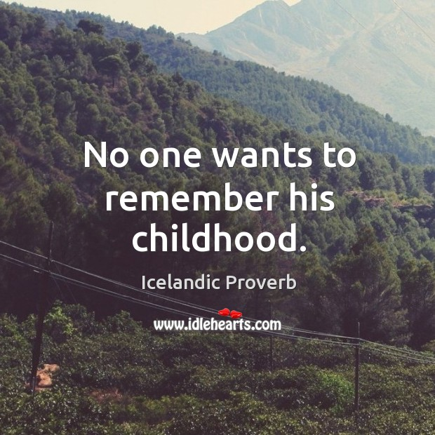 No one wants to remember his childhood. Icelandic Proverbs Image