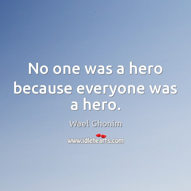 No one was a hero because everyone was a hero. Image