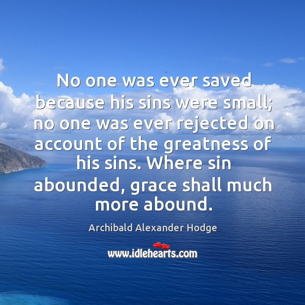 Image, No one was ever saved because his sins were small; no one was ever rejected on account