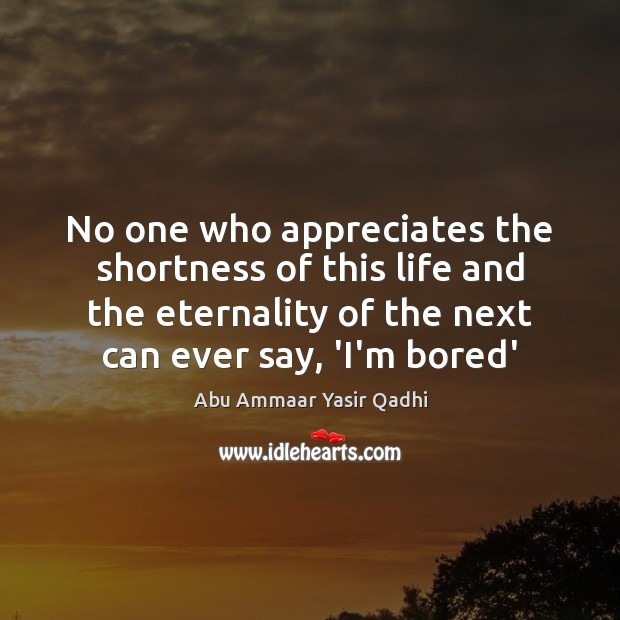 No one who appreciates the shortness of this life and the eternality Image