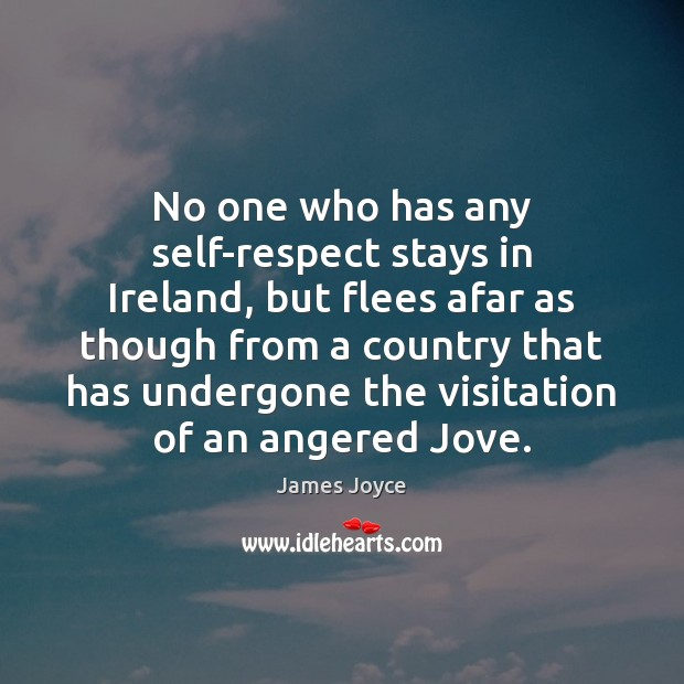 No one who has any self-respect stays in Ireland, but flees afar James Joyce Picture Quote