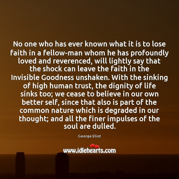 No one who has ever known what it is to lose faith George Eliot Picture Quote