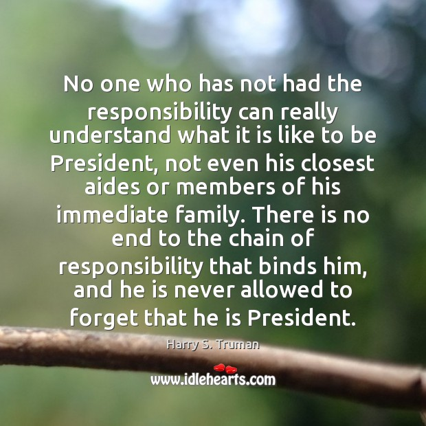 Image, No one who has not had the responsibility can really understand what