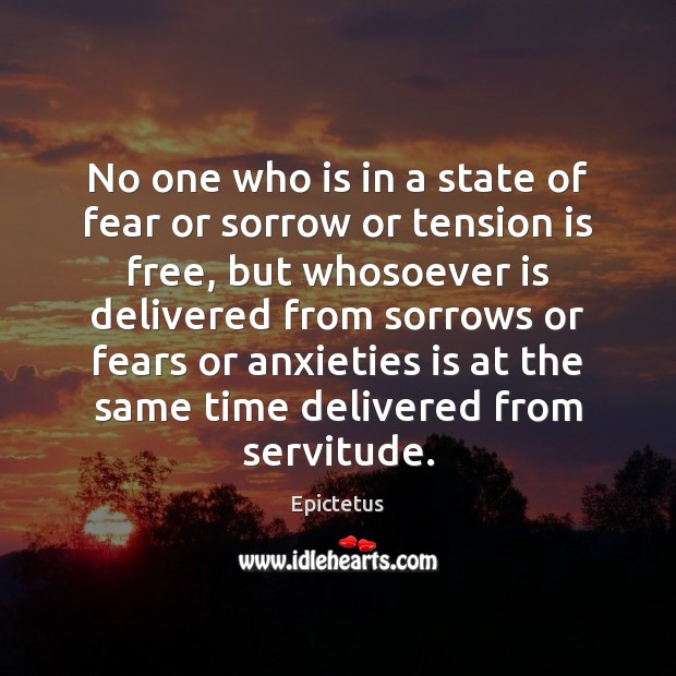 No one who is in a state of fear or sorrow or Epictetus Picture Quote