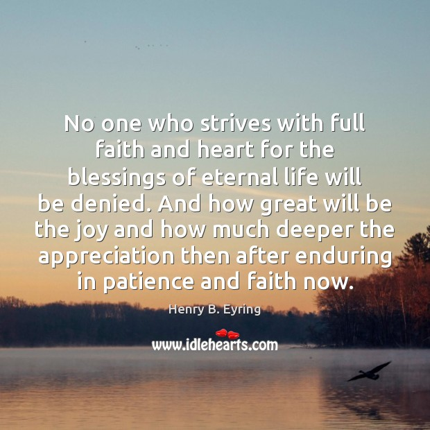 No one who strives with full faith and heart for the blessings Henry B. Eyring Picture Quote