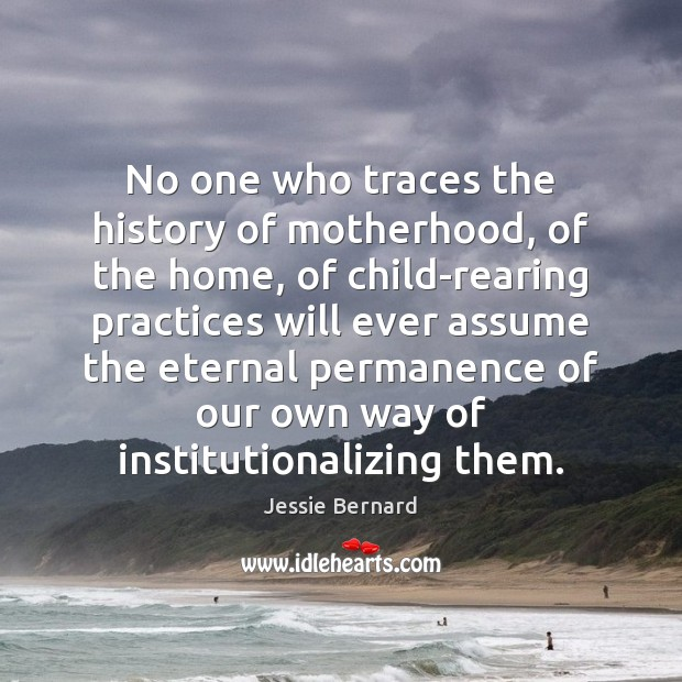 No one who traces the history of motherhood, of the home, of Image