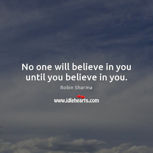 Image, No one will believe in you until you believe in you.