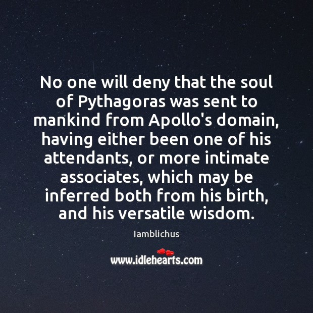 No one will deny that the soul of Pythagoras was sent to Image