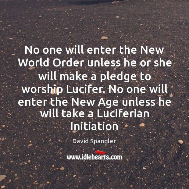 No one will enter the New World Order unless he or she Image