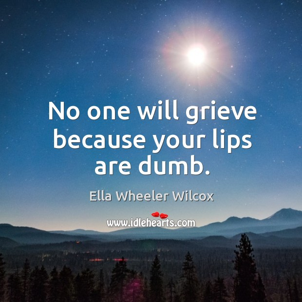 Image, No one will grieve because your lips are dumb.