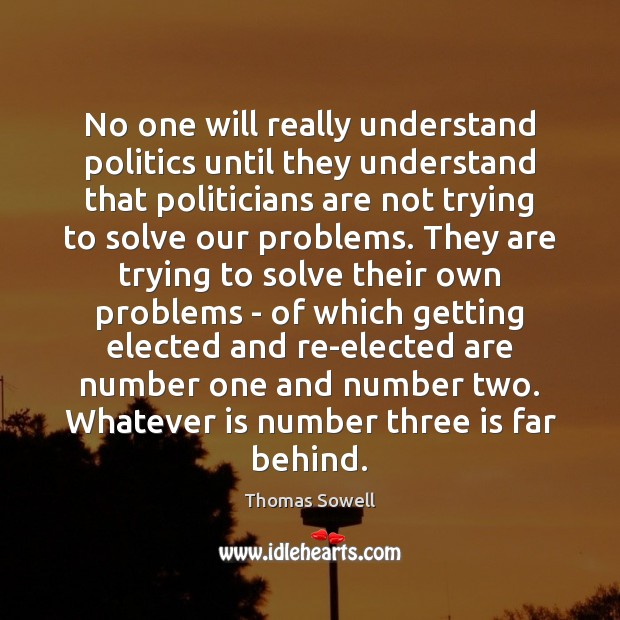 Image, No one will really understand politics until they understand that politicians are