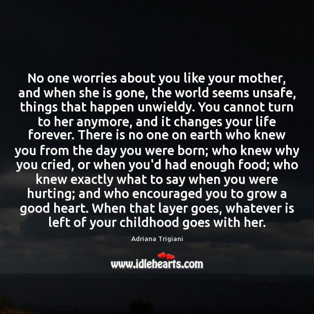 No one worries about you like your mother, and when she is Adriana Trigiani Picture Quote