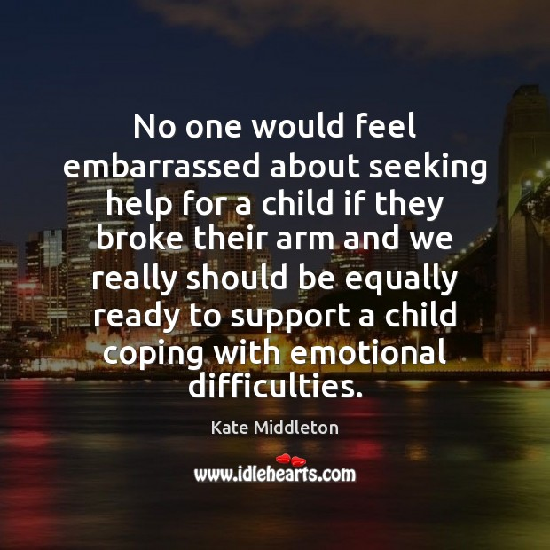 No one would feel embarrassed about seeking help for a child if Kate Middleton Picture Quote