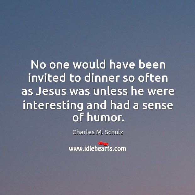 Image, No one would have been invited to dinner so often as Jesus
